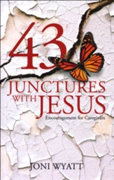 43 Junctures with Jesus: Encouragement for Caregivers