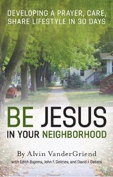 Be Jesus in Your Neighborhood: Developing a Prayer, Care, Share Lifestyle in 30 Days - eBook