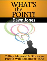 What's the Point: Telling Memorable Stories So People Will Remember You - eBook