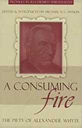 A Consuming Fire: The Piety of Alexander Whyte - eBook