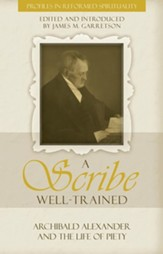 A Scribe Well Trained: Archibald Alexander and the life of Piety - eBook