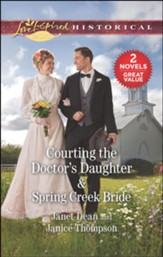 Courting the Doctors Daughter/Spring Creek Bride, 2 Books in 1
