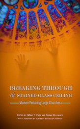 Breaking Through the Stained Glass Ceiling: Women Pastoring Large Churches - eBook