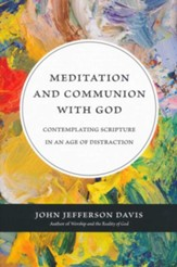 Meditation and Communion with God: Contemplating Scripture in an Age of Distraction - eBook