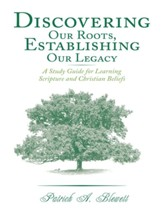 Discovering Our Roots, Establishing Our Legacy: A Study Guide for Learning Scripture and Christian Beliefs - eBook