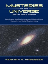 Mysteries of the Universe and Planet Earth: Revealing the Absolute Convergence of Modern Science Discoveries and Biblical Creation History - eBook