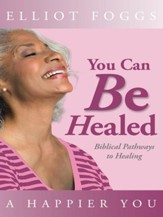 You Can Be Healed: Biblical Pathways to Healing - eBook