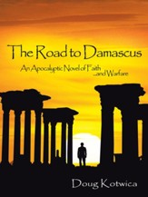 The Road to Damascus: An Apocalyptic Novel of Faith and Warfare - eBook