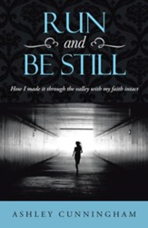 Run and Be Still: How I made it through the valley with my faith intact - eBook