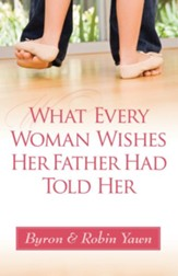 What Every Woman Wishes Her Father Had Told Her - eBook