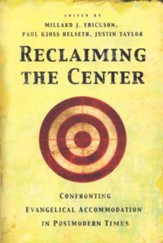 Reclaiming the Center Confronting Evangelical Accomodation in Postmodern Times
