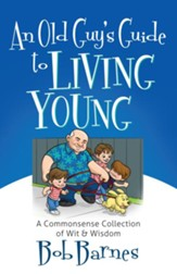 Old Guy's Guide to Living Young, An: A Common-Sense Collection of Wit and Wisdom - eBook
