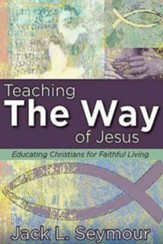 Teaching the Way of Jesus: Educating Christians for Faithful Living - eBook