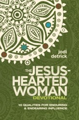 The Jesus-Hearted Woman Devotional: 10 Qualities for Enduring and Endearing Influence - eBook