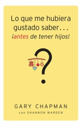 Lo que me hubiera gustado saber...¡antes de tener hijos! (Things I Wish I'd Known Before We Became Parents)