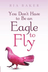 You Don't Have to Be an Eagle to Fly - eBook