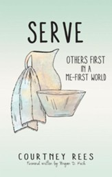 SERVE: Others First In a Me-First World - eBook