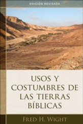 Usos y costumbres de las tierras biblicas, edicion revisada  (Manners and Customs of Bible Lands, Revised Edition)