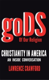 Gods of Our Religion: Christianity in America: An Inside Conversation - eBook