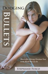 Dodging Bullets: How to Be a Strong Christian Teen in the World We Live In - eBook