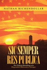 Sic Semper Res Publica: The Political Ramblings of a Disgruntled Midwestern Teenager - eBook