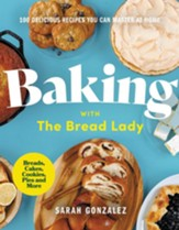 Baking with the Bread Lady: 100 Delicious Recipes You Can Master at Home