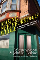 Making Neighborhoods Whole: A Handbook for Christian Community Development - eBook