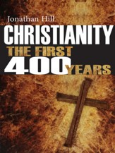 Christianity the First 400 Years: The Forging of a World Faith - eBook