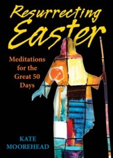 Resurrecting Easter: Meditations for the Great 50 Days - eBook