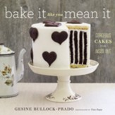 Bake It Like You Mean It: Gorgeous Cakes from Inside Out - eBook