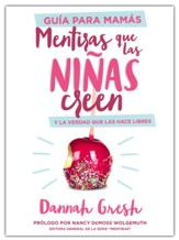 Mentiras que las niñas creen, Guía para mamás (Mom's Guide to Lies Girls Believe)