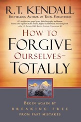 How To Forgive Ourselves Totally: Begin Again by Breaking Free from Past Mistakes - eBook