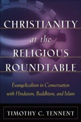 Christianity at the Religious Roundtable: Evangelicalism in Conversation with Hinduism, Buddhism, and Islam - eBook