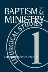 Baptism and Ministry: Liturgical Studies One - eBook