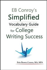Eb Conroy's Simplified Vocabulary  Guide: For College Writing Success