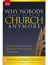 Why Nobody Wants to Go to Church Anymore: And How 4 Acts of Love Will Make Your Church Irresistible - eBook