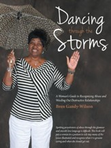 Dancing through the Storms: A Womans Guide to Recognizing Abuse and Weeding Out Destructive Relationships - eBook