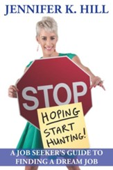 Stop Hoping Start Hunting!: A Job Seeker's Guide to Finding Their Job - eBook