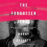 The Forgotten Jesus: How Western Christians Should Follow an Eastern Rabbi - unabridged audiobook on CD