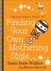 New Mom's Guide to Finding Your Own Mothering Style, The (The New Mom's Guides) - eBook
