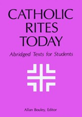 The Catholic Rites Today: Abridged Texts for Students