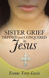 Sister Grief: Defined and Conquered in Jesus - eBook