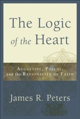 Logic of the Heart, The: Augustine, Pascal, and the Rationality of Faith - eBook