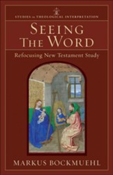Seeing the Word (Studies in Theological Interpretation): Refocusing New Testament Study - eBook