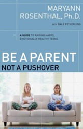 Be a Parent, Not a Pushover: A Guide to Raising Happy, Emotionally Healthy Teens - eBook
