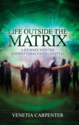 Life Outside the Matrix: A Journey Into the Supernatural Lifestyle - eBook