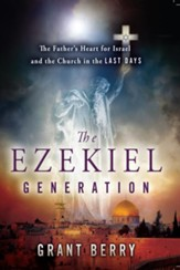 The Ezekiel Generation: The Father's Heart for Israel and the Church in the Last Days - eBook