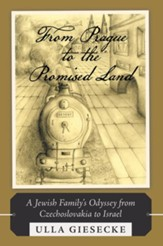 From Prague to the Promised Land: A Jewish Family's Odyssey from Czechoslovakia to Israel - eBook