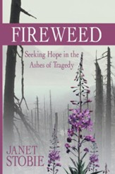 Fireweed: Seeking Hope in the Ashes of Tragedy - eBook