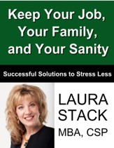 Keep Your Job, Your Family, and Your Sanity: Successful Solutions to Stress Less - eBook